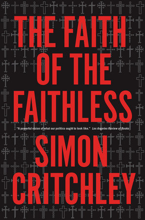 The Faith of the Faithless by Simon Critchley