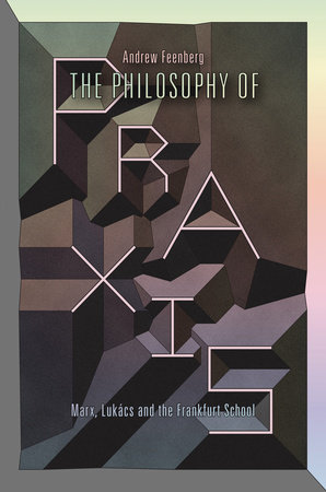 The Philosophy Of Praxis by Andrew Feenberg