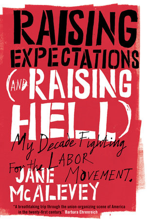 Raising Expectations (and Raising Hell) by Jane McAlevey and Bob Ostertag