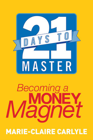 21 Days to Master Becoming a Money Magnet by Marie-Claire Carlyle