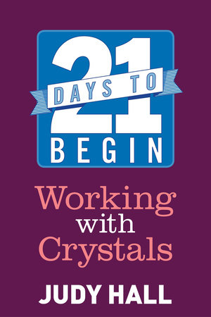 21 Days to Begin Working with Crystals by Judy Hall