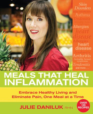 Meals That Heal Inflammation by Julie Daniluk