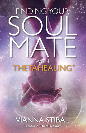 Finding Your Soul Mate with ThetaHealing by Vianna Stibal