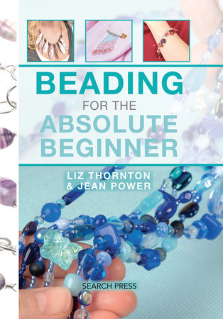 Beading for the Absolute Beginner by Jean Power and Liz Thornton