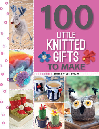 100 Little Knitted Gifts to Make by Search Press Studio