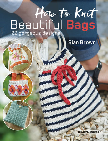 How to Knit Beautiful Bags by Sian Brown