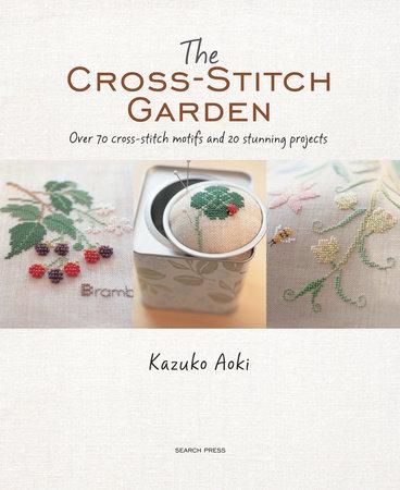 The Cross-Stitch Garden by Kazuko Aoki