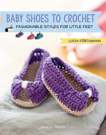 Baby Shoes to Crochet by Lucia Förthmann