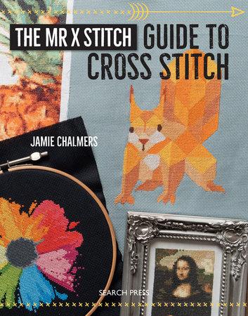 Mr X Stitch Guide to Cross Stitch, The by Jamie Chalmers