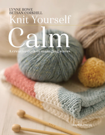 Knit Yourself Calm by Lynne Rowe and Betsan Corkhill