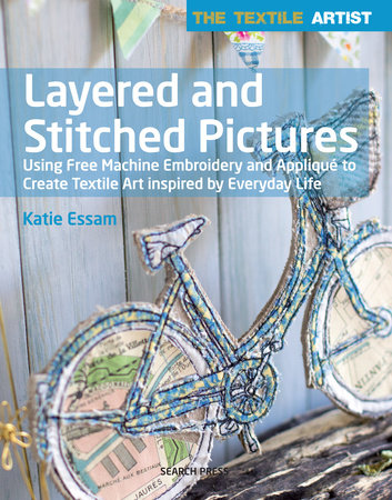 Textile Artist: Layered and Stitched Pictures by Katie Essam
