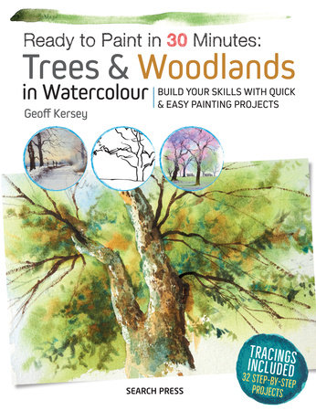 Ready to Paint in 30 Minutes: Trees & Woodlands in Watercolour by Geoff Kersey