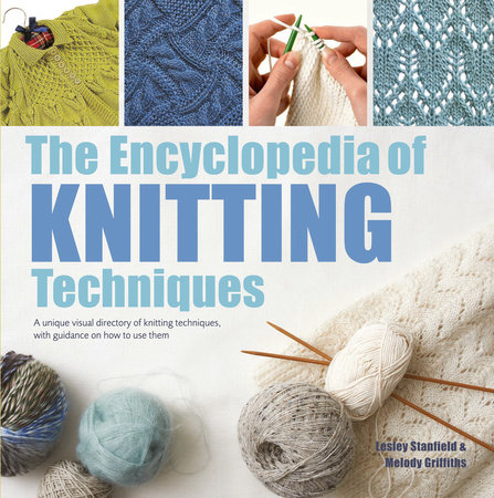 Encyclopedia of Knitting Techniques, The by Lesley Stanfield and Melody Griffiths