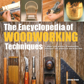 Encyclopedia of Woodworking Techniques, The