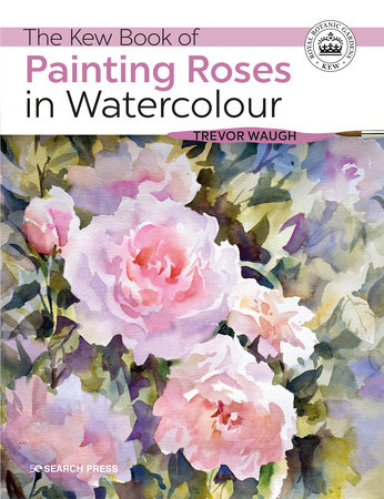 Kew Book of Painting Roses in Watercolour, The by Trevor Waugh