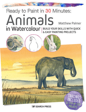 Ready to Paint in 30 Minutes: Animals in Watercolour by Matthew Palmer
