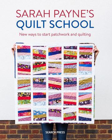 Sarah Payne's Quilt School by Sarah Payne and Mats Ottosson