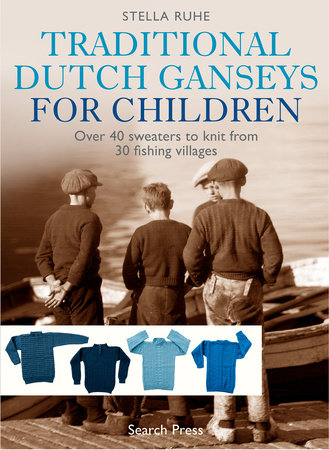 Traditional Dutch Ganseys for Children by Stella Ruhe