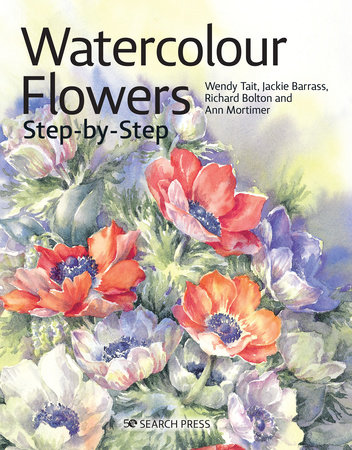Watercolour Flowers Step-by-Step by Wendy Tait, Richard Bolton, Jackie Barrass and Ann Mortimer