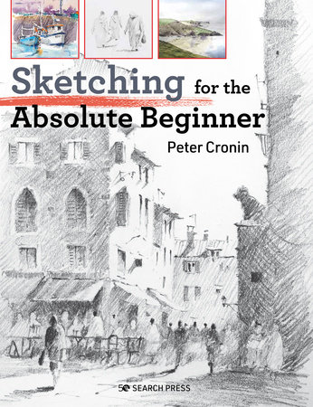 Sketching for the Absolute Beginner by Peter Cronin