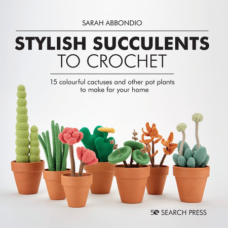 Stylish Succulents to Crochet by Sarah Abbondio