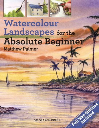 Watercolour Landscapes for the Absolute Beginner by Matthew Palmer