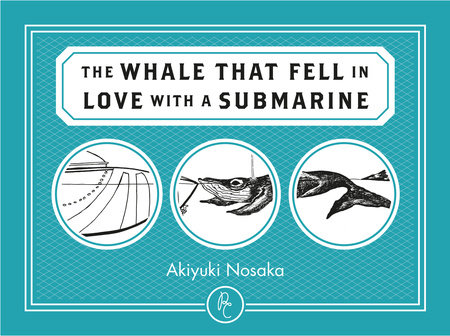 The Whale that Fell in Love with a Submarine by Akiyuki Nosaka