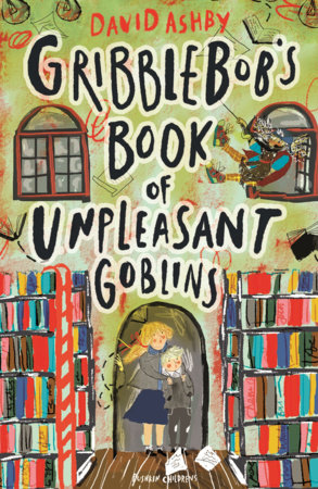 Gribblebob's Book of Unpleasant Goblins by David Ashby