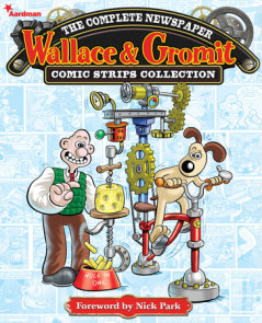 Wallace & Gromit: The Complete Newspaper Strips Collection Vol. 1