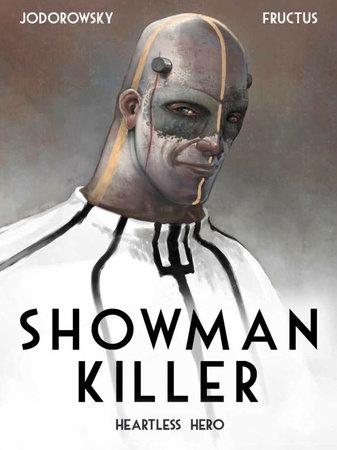 Showman Killer Vol. 1: Heartless Hero by Alexandro Jodorowsky
