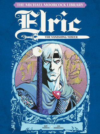The Michael Moorcock Library Vol. 5: Elric The Vanishing Tower by Roy Thomas