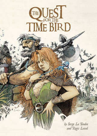 The Quest For The Time Bird by Serge Le Tendre and Régis Loisel