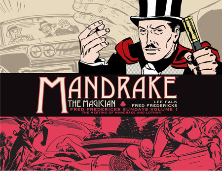 Mandrake the Magician: Fred Fredericks Sundays Vol. 1: The Meeting of Mandrake and Lothar by Lee Falk
