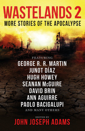 Wastelands 2: More Stories of the Apocalypse by George R. R. Martin, Paolo Bacigalupi, Orson Scott Card and Junot Diaz