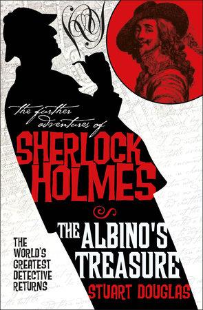 The Further Adventures of Sherlock Holmes: The Albino's Treasure by Stuart Douglas