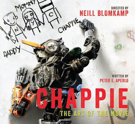 Chappie: The Art of the Movie by Peter Aperlo