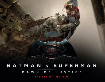 Batman v Superman: Dawn of Justice: The Art of the Film by Peter Aperlo