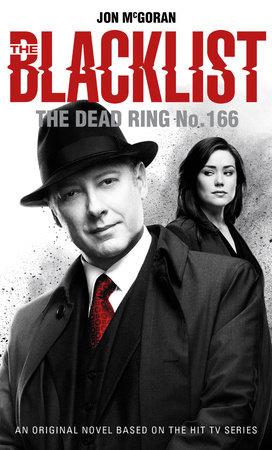 The Blacklist - The Dead Ring No. 166 by Jon McGoran