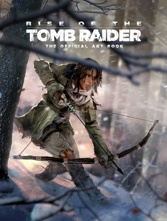 Rise of the Tomb Raider: The Official Art Book by Andy McVittie
