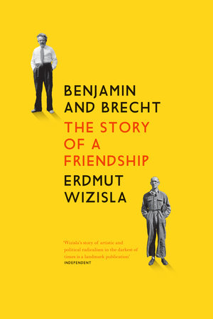 Benjamin and Brecht by Erdmut Wizisla