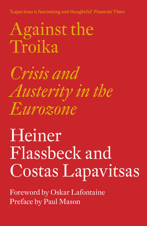 Against the Troika by Heiner Flassbeck and Costas Lapavitsas
