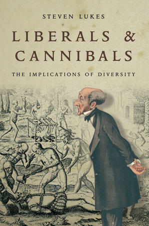 Liberals and Cannibals by Steven Lukes