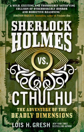 Sherlock Holmes vs. Cthulhu: The Adventure of the Deadly Dimensions by Lois H. Gresh
