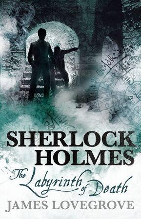 Sherlock Holmes - The Labyrinth of Death by James Lovegrove