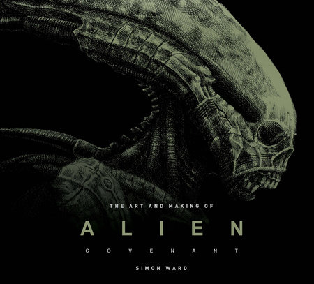 The Art and Making of Alien: Covenant by Simon Ward
