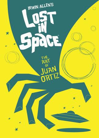 Lost In Space: The Art of Juan Ortiz by Juan Ortiz