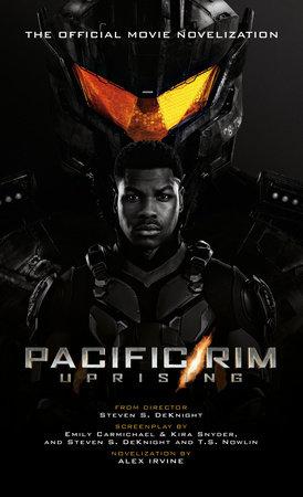 Pacific Rim Uprising - Official Movie Novelization by Alex Irvine
