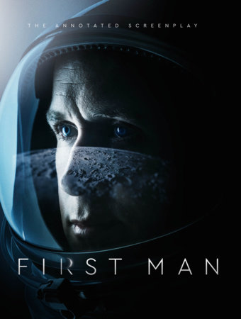 First Man - The Annotated Screenplay by Josh Singer and James R. Hansen
