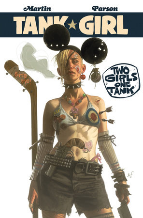 Tank Girl: Two Girls One Tank by Alan Martin