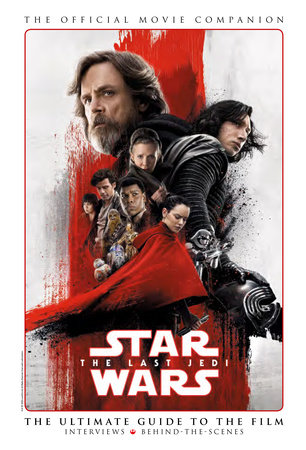 Star Wars: The Last Jedi The Official Movie Companion by Titan